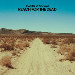 Boards of Canada - Reach For The Dead