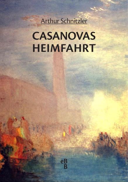 Casanovas Heimfahrt by Arthur Schnitzler