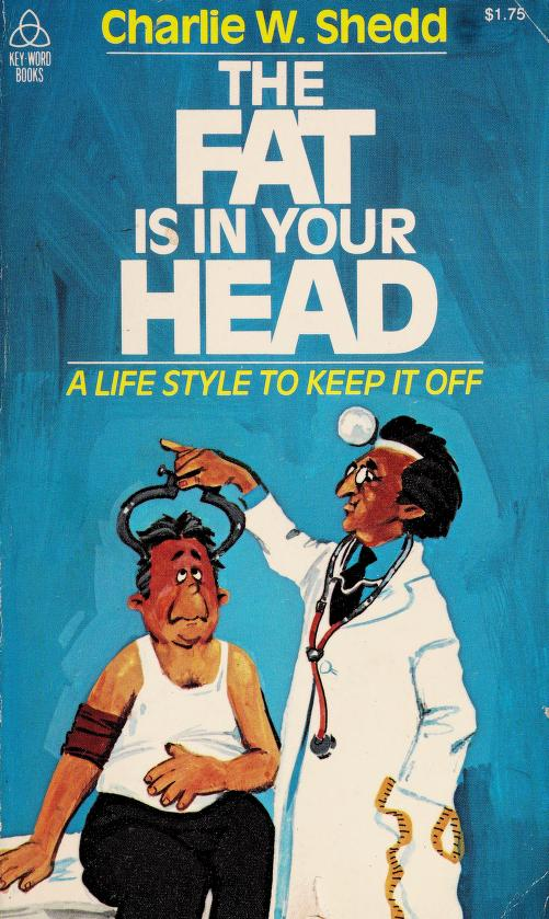 The Fat Is in Your Head by Charlie W. Shedd